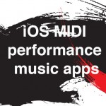 iOS MIDI Performance app roundup – apps as an alternative to playing a MIDI keyboard