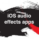 iOS audio effects apps roundup – Part 2; creative audio effects